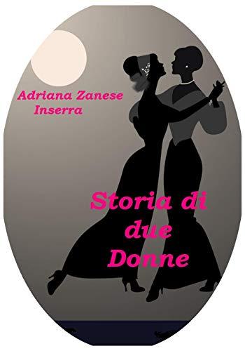 Storia di due Donne: La storia d'amore più straordinaria mai narrata (Italian Edition)