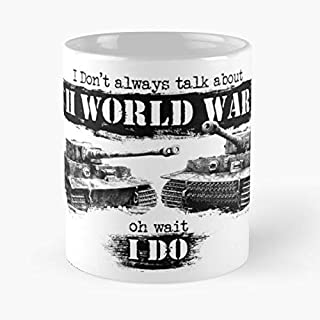 I Don't Always Talk About Ii World War Oh Wait Classic Mug - Gift The Office 11 Ounces Funny White Coffee Mugs