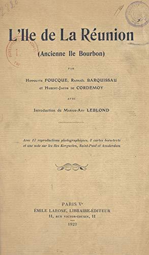 L'île de la Réunion (ancienne île Bourbon): Avec 17 reproductions, 2 cartes hors texte et une note sur les îles Kerguelen, Saint-Paul et Amsterdam (French Edition)