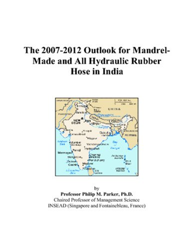 The 2007-2012 Outlook for Mandrel-Made and All Hydraulic Rubber Hose in India