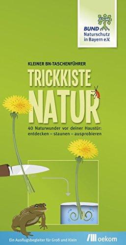 Trickkiste Natur: 40 Naturwunder vor deiner Haustür: entdecken – staunen – ausprobieren