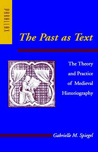 The Past as Text: The Theory and Practice of Medieval Historiography (Parallax, Re-Visions of Culture and Society)