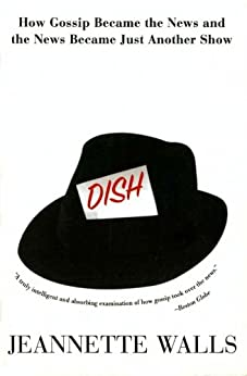 Dish: The Inside Story On The World Of Gossip Became the News and How the News Became Just Another Show by [Jeannette Walls]