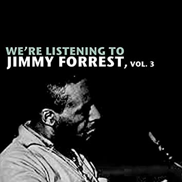 We're Listening to Jimmy Forrest, Vol. 3