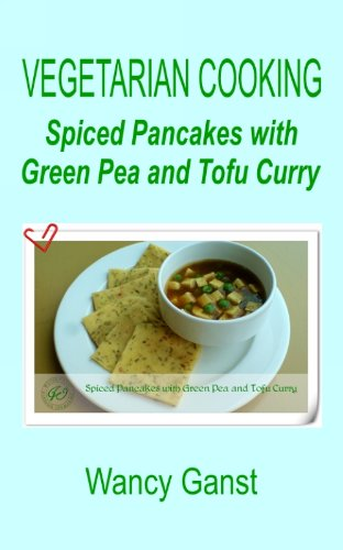 Vegetarian Cooking: Spiced Pancakes with Green Pea and Tofu Curry (Vegetarian Cooking - Vegetables and Fruits Book 199) (English Edition)