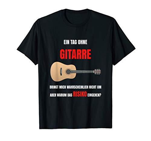 TAG OHNE GITARRE Musik Fun Spruch Herren Damen Geschenkidee T-Shirt