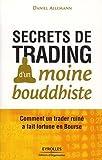 Secrets de trading d'un moine bouddhiste - Comment un trader ruiné a fait fortune en Bourse.