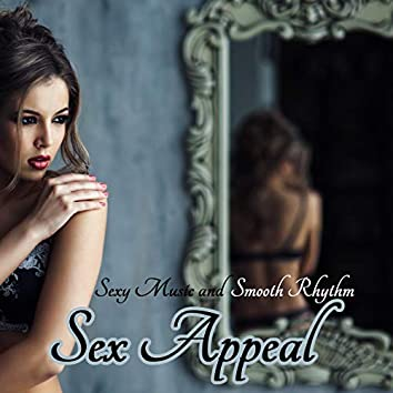 Sex Appeal: Sexy Music and Smooth Rhythm that Every Beautiful Girl Listen to