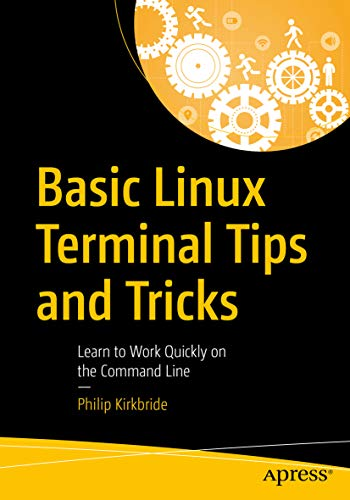 Basic Linux Terminal Tips and Tricks: Learn to Work Quickly on the Command Line (English Edition)