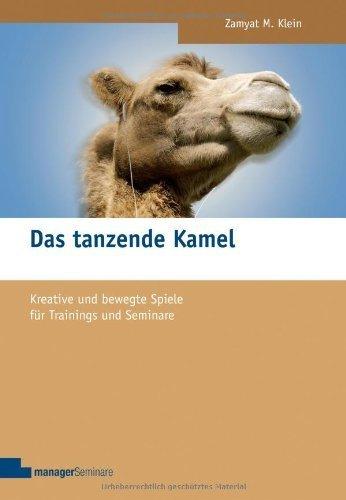 Das tanzende Kamel: Kreative und bewegte Spiele für Trainings und Seminare von Zamyat M Klein (21. Februar 2008) Broschiert