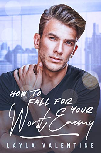 How To Fall For Your Worst Enemy - An Enemies-to-Lovers romance (How To... Book 5)