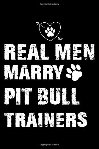 Real Men Marry Pit bull Trainers: Dog Trainer Journal, Notebook Or Diary For True Dog Lovers, Perfect Gift for Pit bull Lover.