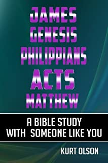 James, Genesis, Philippians, Acts, Matthew: A Bible Study With Someone Like You