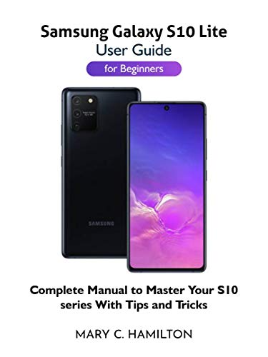Samsung Galaxy S10 Lite User Guide for Beginners: Complete Manual to Master Your S10 Series With Tips and Tricks (English Edition)