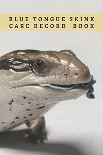 BLUE TONGUE SKINK CARE RECORD BOOK: Complete Pet Profile, Vet Visits, Vaccinations, Food, Cleaning... | Medical/Health Journal | Gifts for Reptile Lovers.