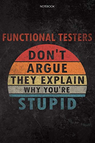 Lined Notebook Journal Functional Testers Don't Argue They Explain Why You're Stupid Job Title Working Cover: Home Budget, Diary, Schedule, 6x9 inch, Financial, 114 Pages, Daily, To Do List