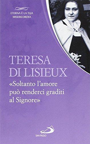 Teresa di Lisieux. «Soltanto l'amore può renderci graditi al Signore»