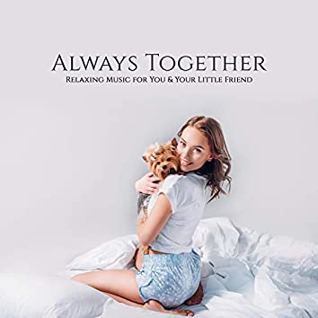 Always Together. Relaxing Music for You and Your Little Friend