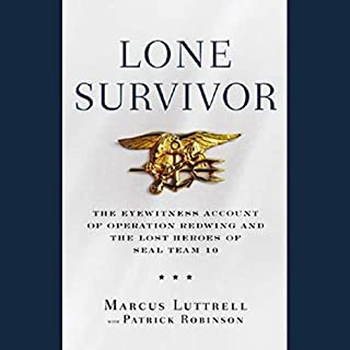 Lone Survivor     The Eyewitness Account of Operation Redwing and the Lost Heroes of SEAL Team 10              By:                                                                                                                                 Marcus Luttrell,                                                                                        Patrick Robinson                               Narrated by:                                                                                                                                 Kevin T. Collins                      Length: 5 hrs and 11 mins     2,325 ratings     Overall 4.5