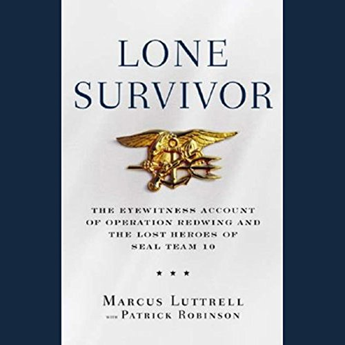 Lone Survivor     The Eyewitness Account of Operation Redwing and the Lost Heroes of SEAL Team 10              By:                                                                                                                                 Marcus Luttrell,                                                                                        Patrick Robinson                               Narrated by:                                                                                                                                 Kevin T. Collins                      Length: 5 hrs and 11 mins     172 ratings     Overall 4.8
