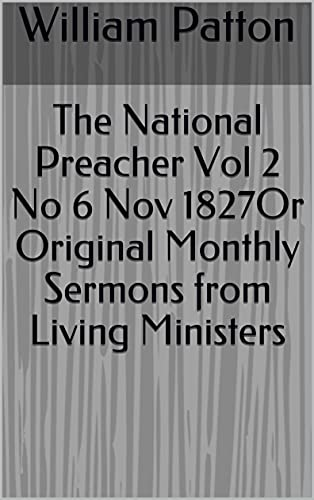 The National Preacher Vol 2 No 6 Nov 1827Or Original Monthly Sermons from Living Ministers (English Edition)