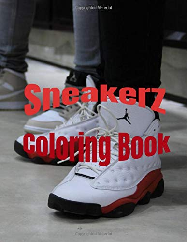 Sneakerz Coloring Book: The Ultimate Sneakerz Creative Coloring Book,Color some of the most popular Air Jordan sneakers ever made! Original birthday ... and all basketball league Sports shoe Fans