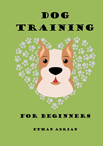 Dog Training for Beginners: A Beginner's Guide to Raising a Perfect Dog! Key techniques for beginners (puppy training, dog training for beginners, potty training, crate training, sleep training)