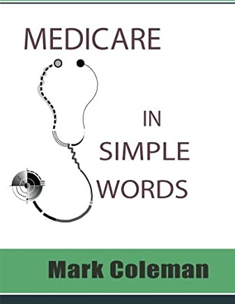 Medicare In Simple Words by Mark Coleman (2012-12-18)