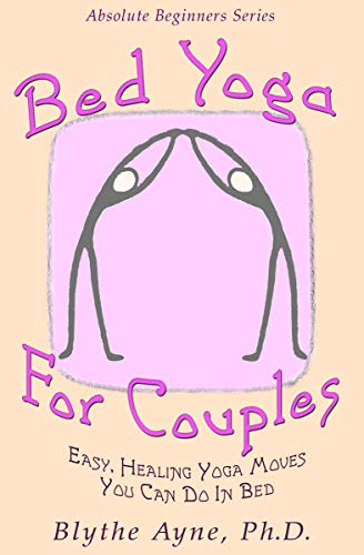 Bed Yoga for Couples: Easy, Healing, Yoga Moves You Can Do in Bed (Absolute Beginner Series Book 3)