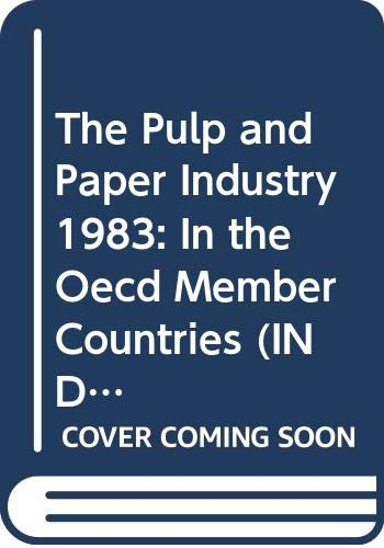 The Pulp and Paper Industry 1983: In the Oecd Member Countries (INDUSTRIE DES PATES ET PAPIERS DANS LES PAYS MEMBRES DE L'OCDE, L'/PULP AND PAPER INDUSTRY IN THE OECD MEMBER COUNTRIES)