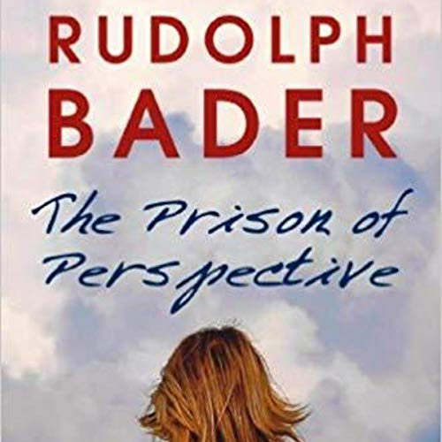 The Prison of Perspective Audiobook By Rudolph Bader cover art