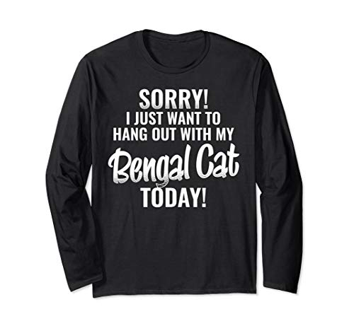 I Just want to hang out with my Bengal Cat Long Sleeve T-Shirt