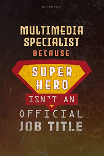 Notebook Multimedia Specialist Because Superhero Isn't An Official Job Title Working Cover Lined Journal: Journal, Planning, Work List, Goal, Money, 6x9 inch, Over 100 Pages, A Blank