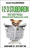 1-2-3 Stubenrein: Wie dein Welpe blitzschnell Stubenrein wird (Manis Hunde 1x1 - Jetzt wuff´ich!)