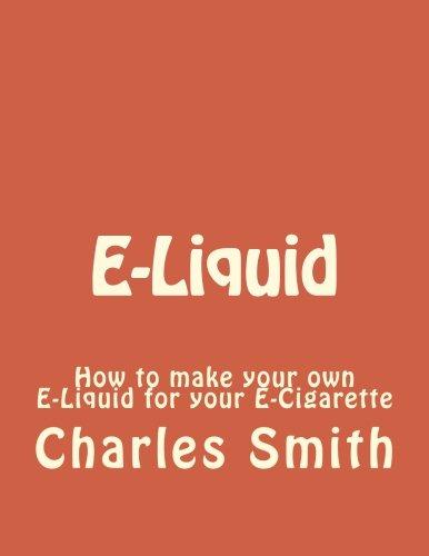 E-Liquid: How to make your own E-Liquid for your E-Cigarette...