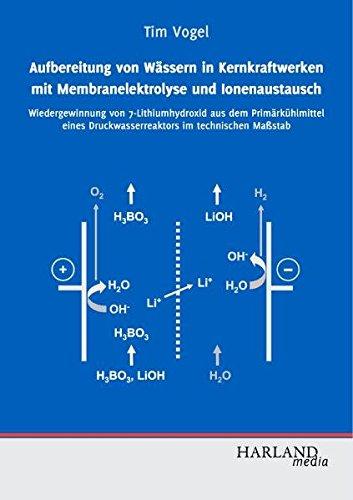 Aufbereitung von Wässern in Kernkraftwerken mit Membranelektrolyse und Ionenaustausch: Wiedergewinnung von 7-Lithiumhydroxid aus dem Primärkühlmittel eines Druckwasserreaktors im technischen Maßstab
