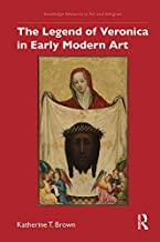 The Legend of Veronica in Early Modern Art (Routledge Research in Art and Religion) (English Edition)