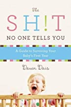 The Sh!t No One Tells You: A Guide to Surviving Your Baby's First Year (Sh!t No One Tells You, 1)