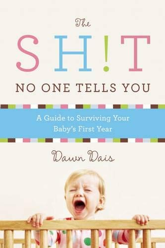 The Sh!t No One Tells You: A Guide to Surviving Your Baby