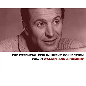 The Essential Ferlin Husky Collection, Vol. 7: Walkin' and a Hummin'