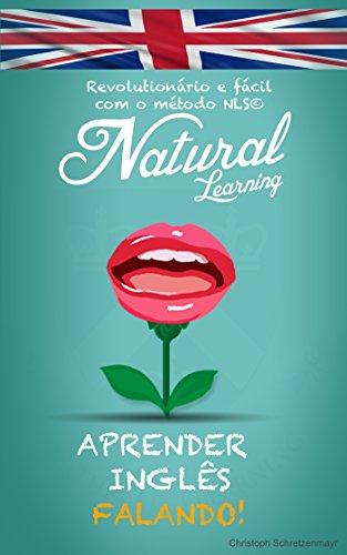 APRENDER INGLÊS FALANDO + AUDIO LIVRO: Curso de inglês para iniciantes e avançados. Aprender e praticar, fácil e rápido, com o método NLS