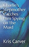 Charlie's Stepmother Catches Him Spying on the Maid (Charlie and His Stepmother)