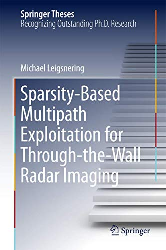 Compare Textbook Prices for Sparsity-Based Multipath Exploitation for Through-the-Wall Radar Imaging Springer Theses 1st ed. 2018 Edition ISBN 9783319742823 by Leigsnering, Michael