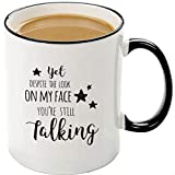 Mecai Coffee Mugs-Yet, despite the look on my face, you're still talking,11 OZ Coffee Mugs-Inspirational gifts and sarcasm,Unique Christmas gifts for teacher Boss(black)