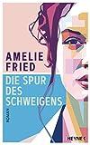 Die Spur des Schweigens: Roman von  Amelie Fried