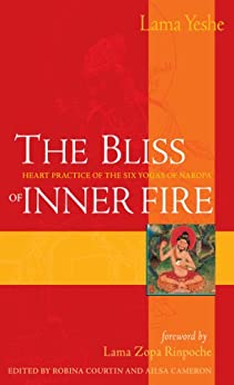 The Bliss of Inner Fire: Heart Practice of the Six Yogas of Naropa by [Thubten Yeshe, Robina Courtin, Alisa Cameron, Thubten Zopa, Jonathan Landaw]