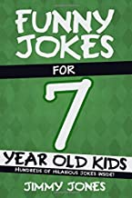 Funny Jokes For 7 Year Old Kids: Hundreds of really funny, hilarious Jokes, Riddles, Tongue Twisters and Knock Knock Jokes...