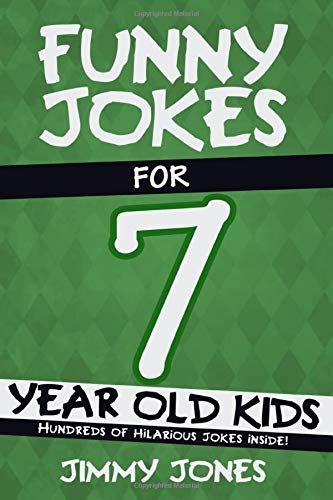 Funny Jokes For 7 Year Old Kids: Hundreds of really funny, hilarious Jokes, Riddles, Tongue Twisters and Knock Knock Jokes for 7 year old kids! (Let's Laugh Series All Ages 5-12.)