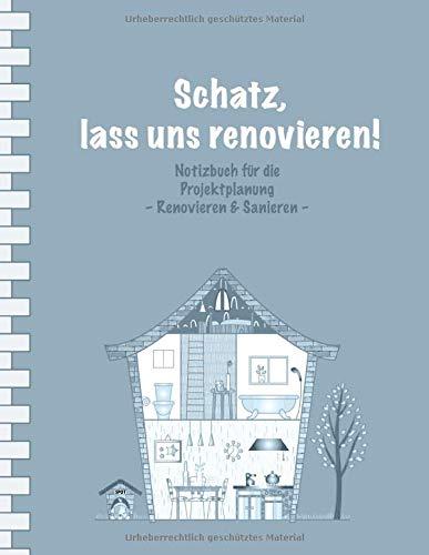 """Schatz, lass uns renovieren!: Notizbuch für die Projektplanung I Erweiterte Ausgabe: mit Terminplaner I Softcover I Großformat 8,5 x 11 \"""" I Immobilien • Eigenheim • Renovieren • Sanieren"""