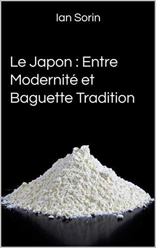 Le Japon : Entre Modernité et Baguette Tradition